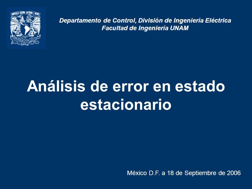 Análisis de error en estado estacionario México D.F. a 18 de Septiembre de 2006 Departamento de Control, División de Ingeniería Eléctrica Facultad de
