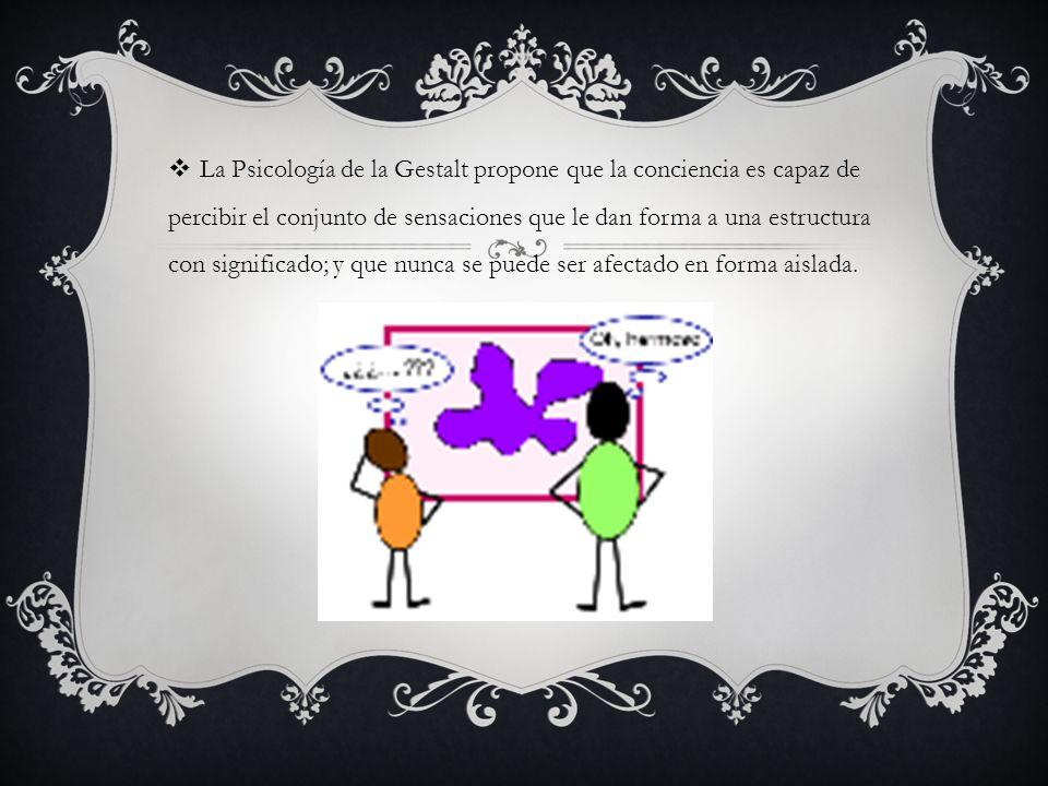 La Psicología de la Gestalt propone que la conciencia es capaz de percibir el conjunto de sensaciones que le dan forma a una estructura con significad