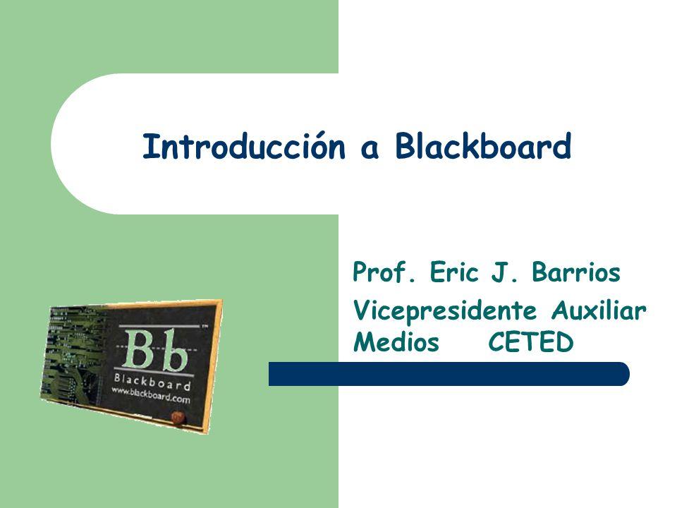 Introducción a Blackboard Prof. Eric J. Barrios Vicepresidente Auxiliar Medios CETED