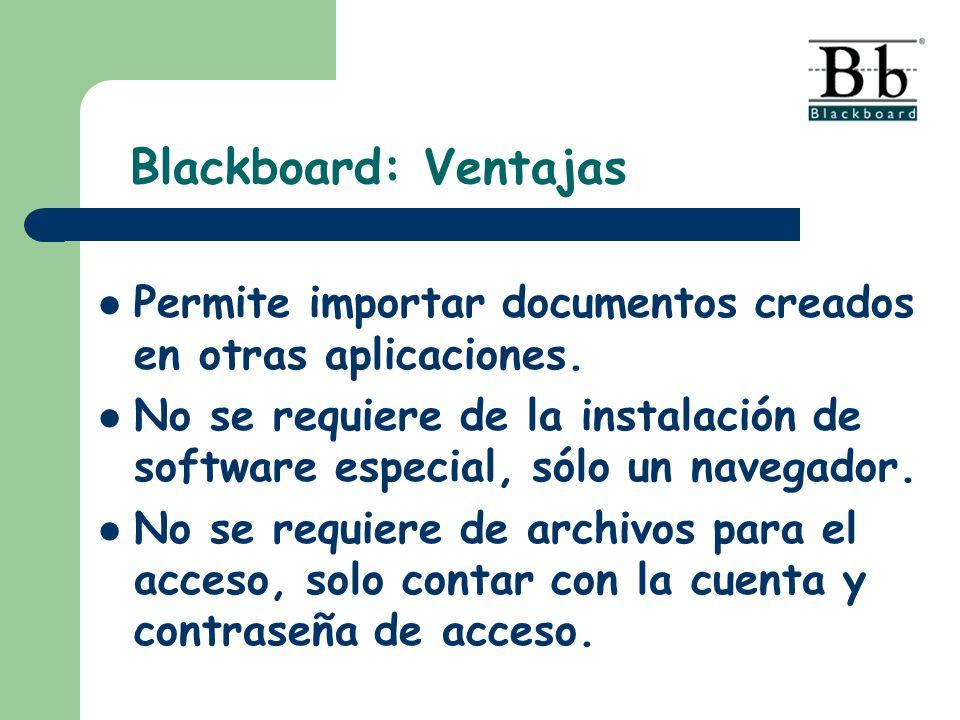 Blackboard: Ventajas Permite importar documentos creados en otras aplicaciones. No se requiere de la instalación de software especial, sólo un navegad