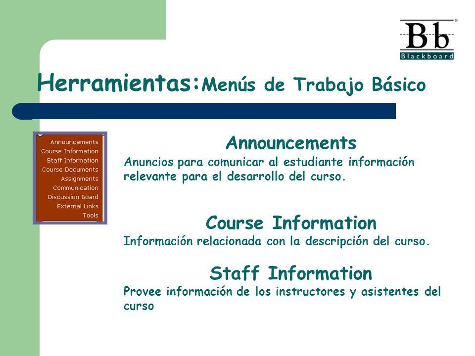 Herramientas: Menús de Trabajo Básico Announcements Anuncios para comunicar al estudiante información relevante para el desarrollo del curso. Course I