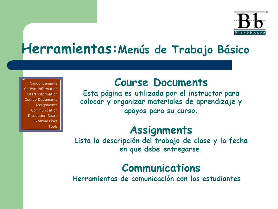 Herramientas: Menús de Trabajo Básico Course Documents Esta página es utilizada por el instructor para colocar y organizar materiales de aprendizaje y