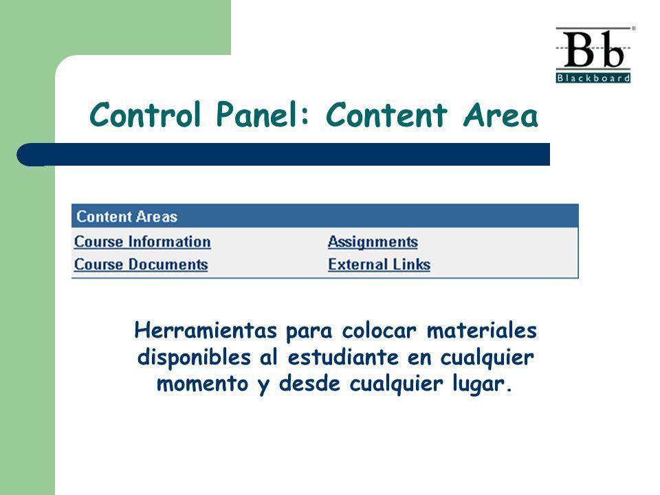 Control Panel: Content Area Herramientas para colocar materiales disponibles al estudiante en cualquier momento y desde cualquier lugar.