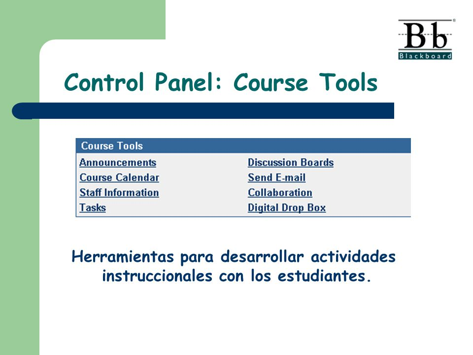 Control Panel: Course Tools Herramientas para desarrollar actividades instruccionales con los estudiantes.