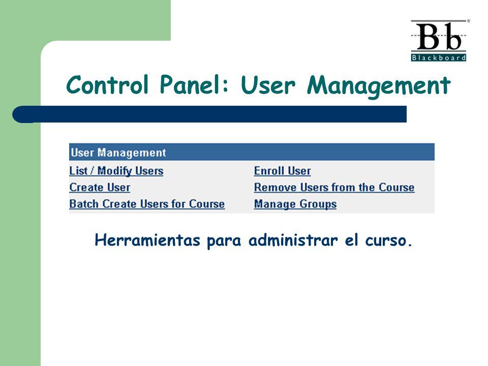 Control Panel: User Management Herramientas para administrar el curso.