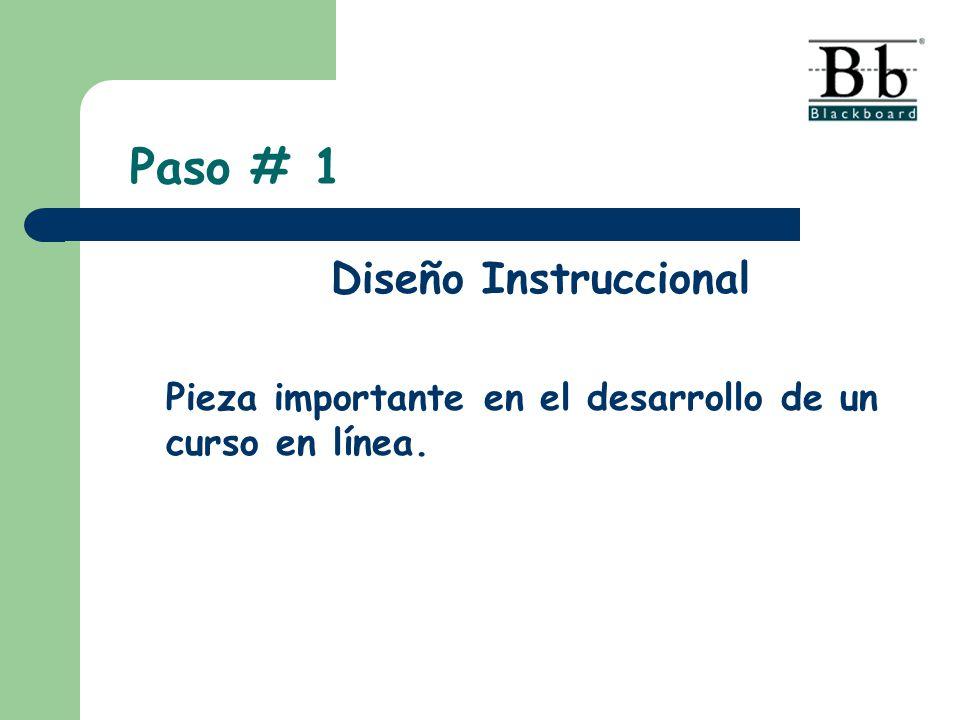 Paso # 1 Diseño Instruccional Pieza importante en el desarrollo de un curso en línea.
