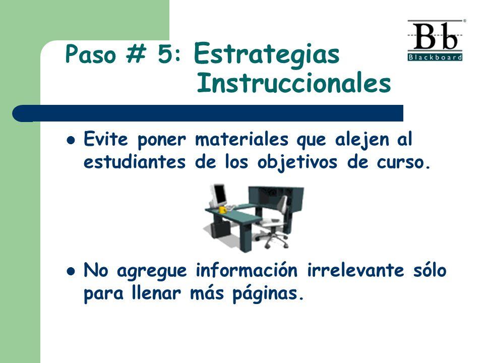 Evite poner materiales que alejen al estudiantes de los objetivos de curso. No agregue información irrelevante sólo para llenar más páginas. Paso # 5: