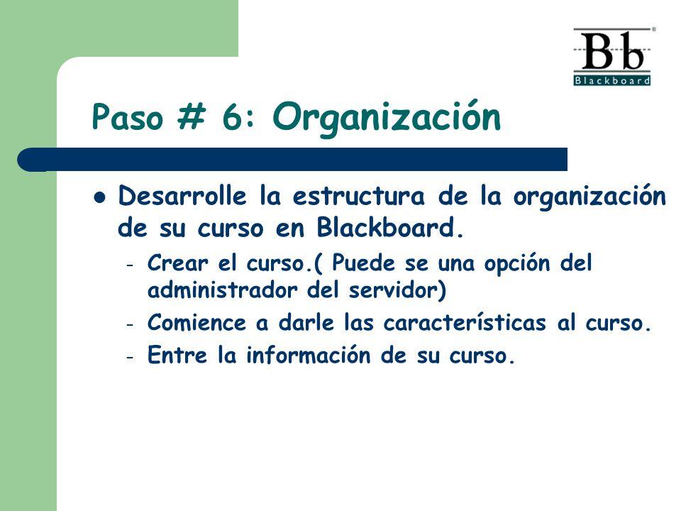 Desarrolle la estructura de la organización de su curso en Blackboard. – Crear el curso.( Puede se una opción del administrador del servidor) – Comien
