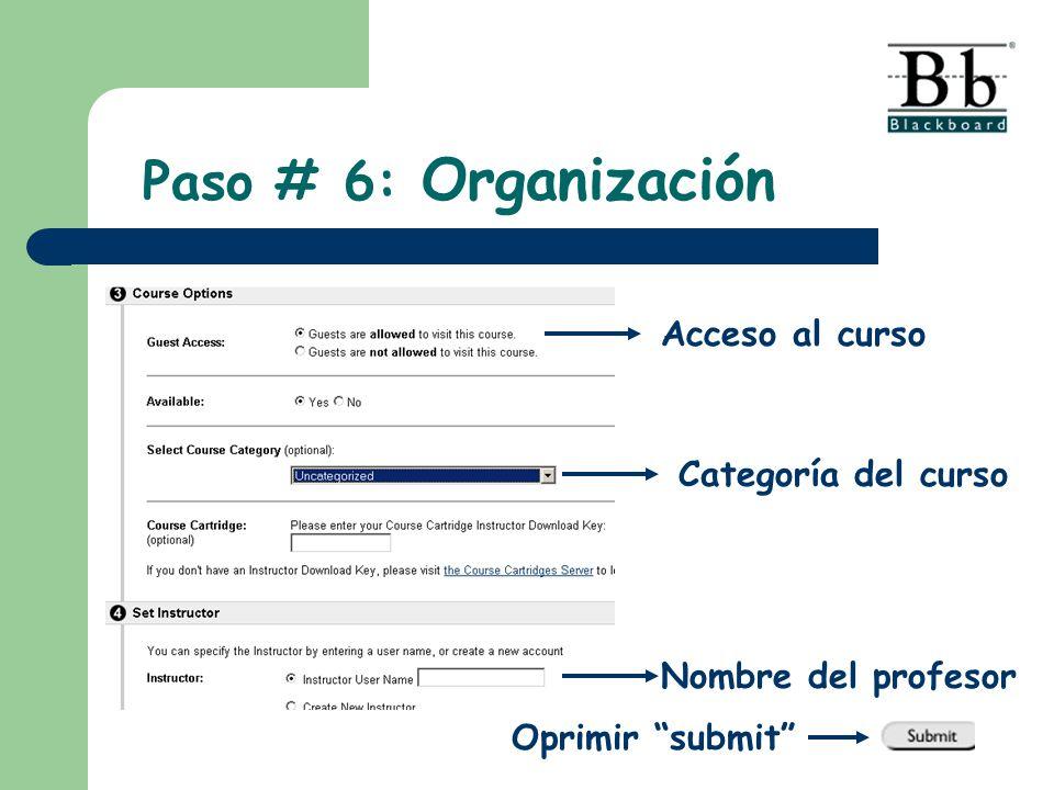 Acceso al curso Categoría del curso Nombre del profesor Paso # 6: Organización Oprimir submit