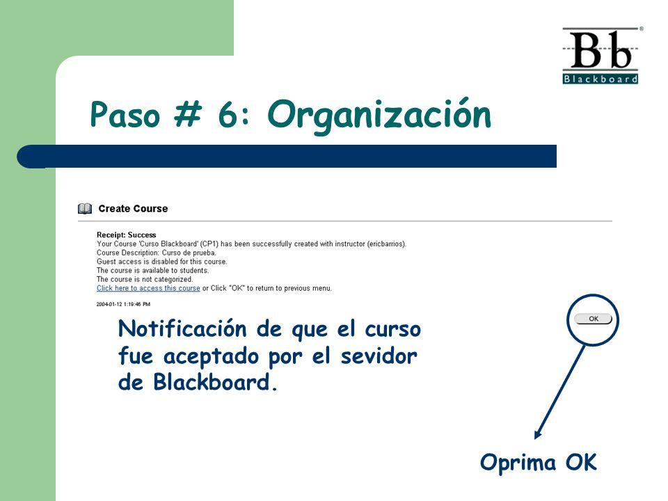 Paso # 6: Organización Notificación de que el curso fue aceptado por el sevidor de Blackboard. Oprima OK