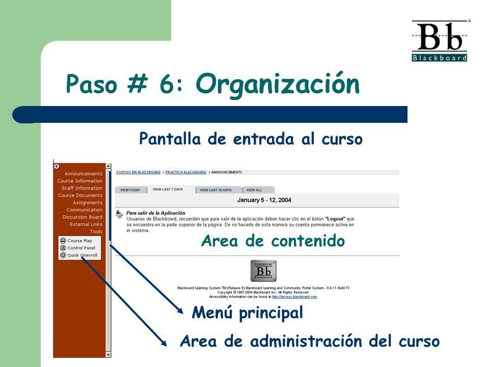 Paso # 6: Organización Pantalla de entrada al curso Area de contenido Menú principal Area de administración del curso
