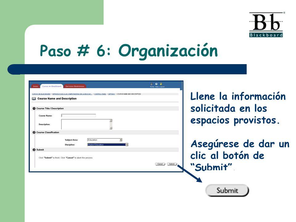 Llene la información solicitada en los espacios provistos. Asegúrese de dar un clic al botón de Submit. Paso # 6: Organización