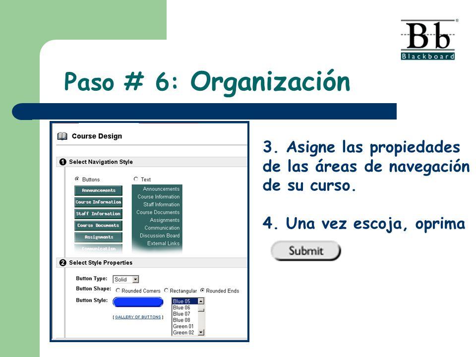 3. Asigne las propiedades de las áreas de navegación de su curso. 4. Una vez escoja, oprima Paso # 6: Organización