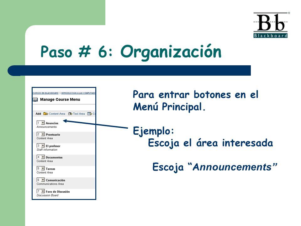 Paso # 6: Organización Para entrar botones en el Menú Principal. Ejemplo: Escoja el área interesada Escoja A nnouncements