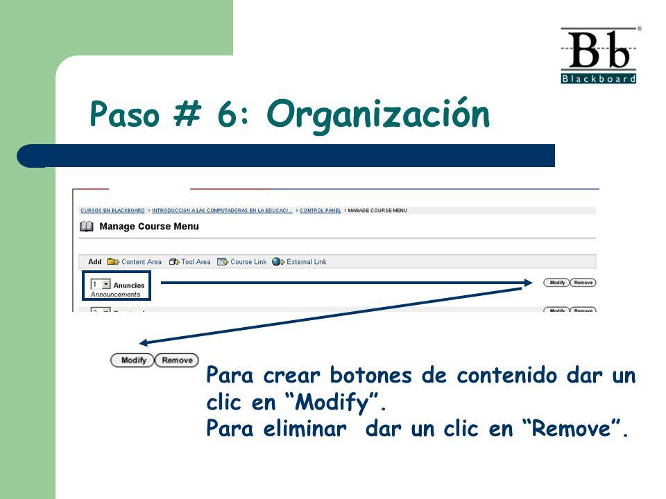 Paso # 6: Organización Para crear botones de contenido dar un clic en Modify. Para eliminar dar un clic en Remove.