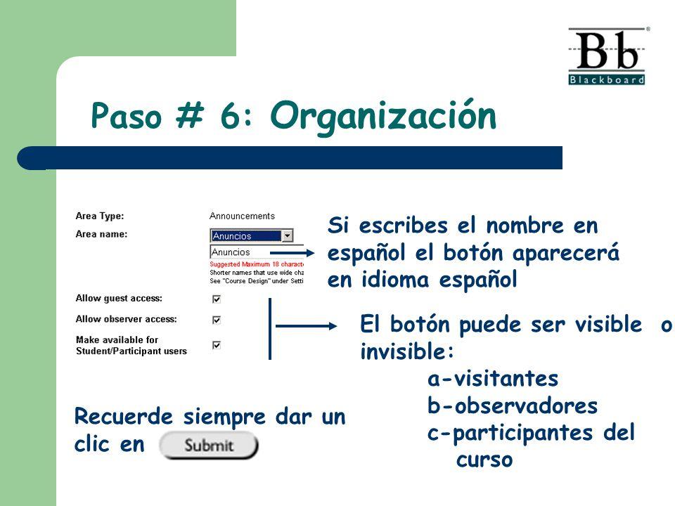 Si escribes el nombre en español el botón aparecerá en idioma español El botón puede ser visible o invisible: a-visitantes b-observadores c-participantes del curso Paso # 6: Organización Recuerde siempre dar un clic en