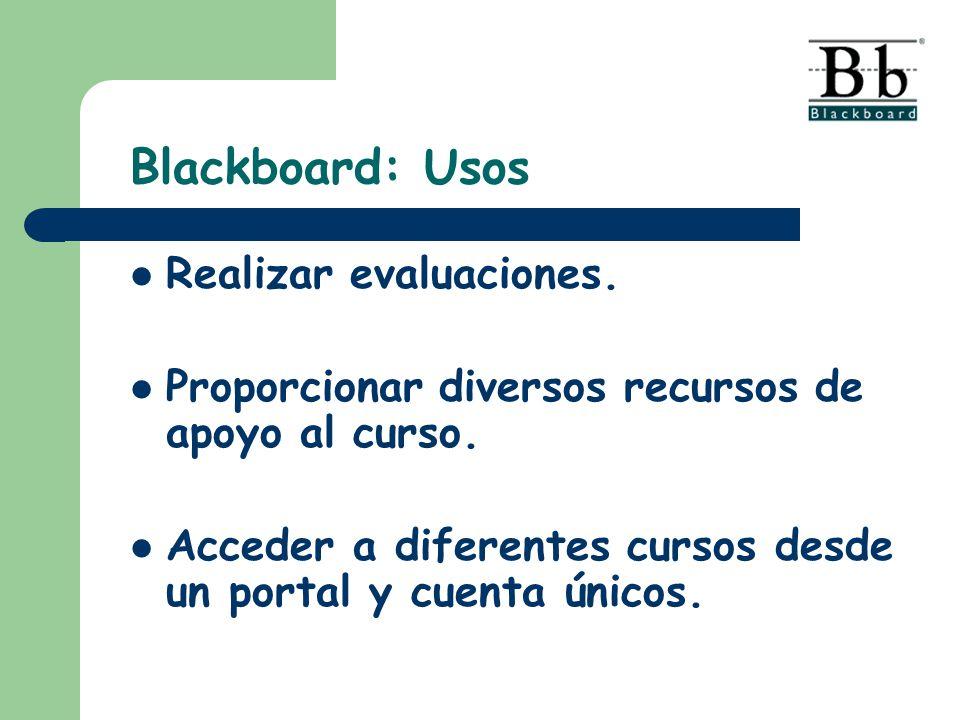 Realizar evaluaciones. Proporcionar diversos recursos de apoyo al curso. Acceder a diferentes cursos desde un portal y cuenta únicos. Blackboard: Usos