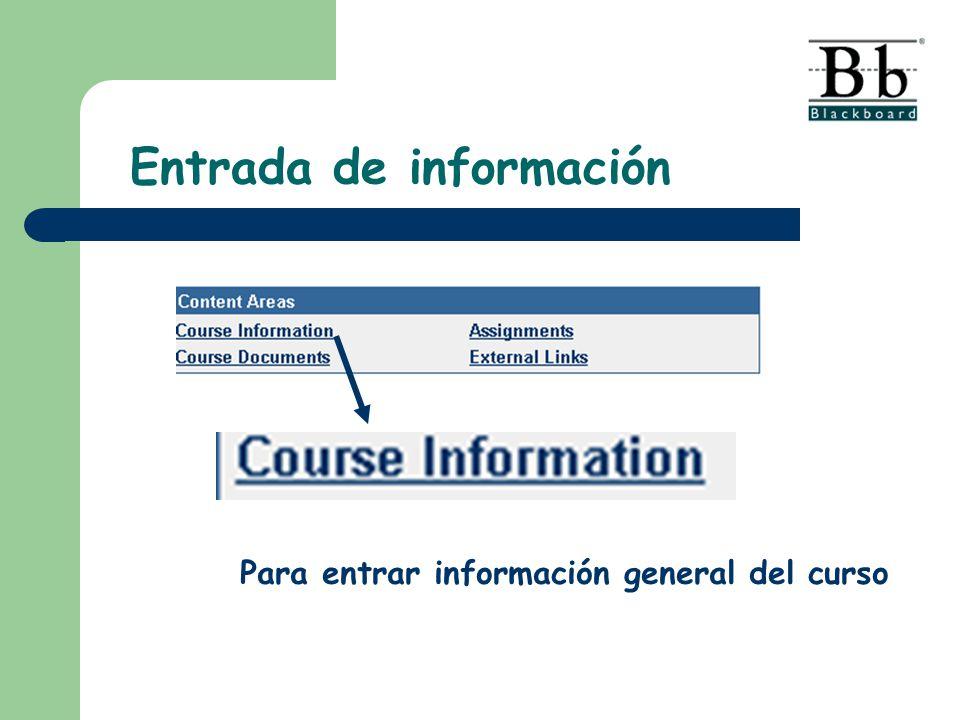 Para entrar información general del curso Entrada de información