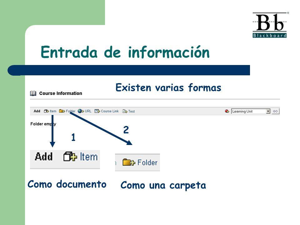 Existen varias formas 1 Entrada de información 2 Como documento Como una carpeta