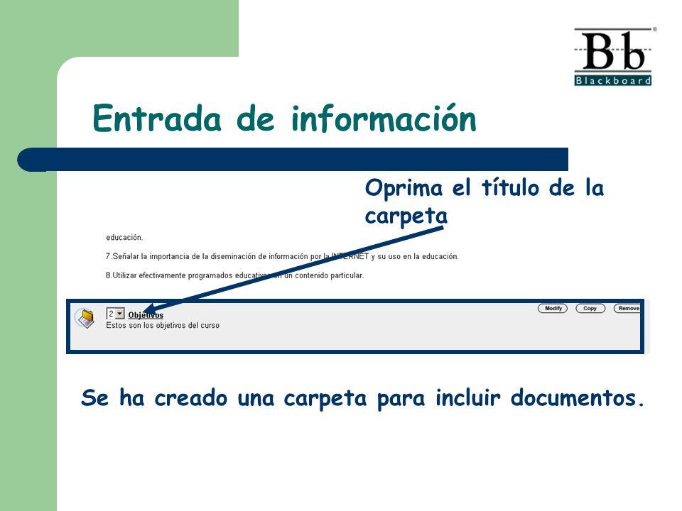Se ha creado una carpeta para incluir documentos. Oprima el título de la carpeta Entrada de información