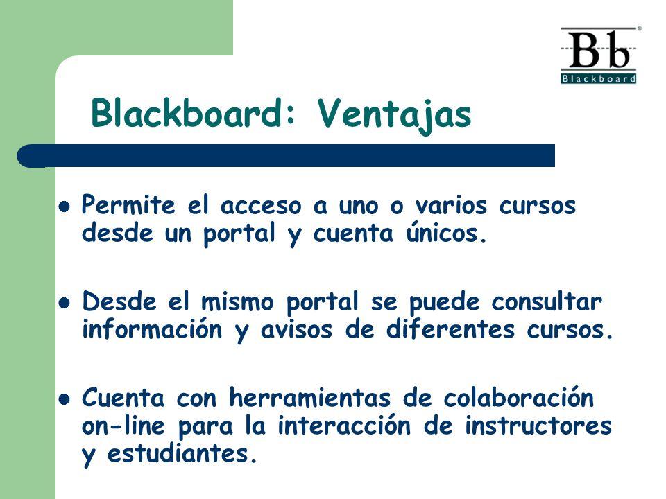 Blackboard: Ventajas Permite el acceso a uno o varios cursos desde un portal y cuenta únicos. Desde el mismo portal se puede consultar información y a