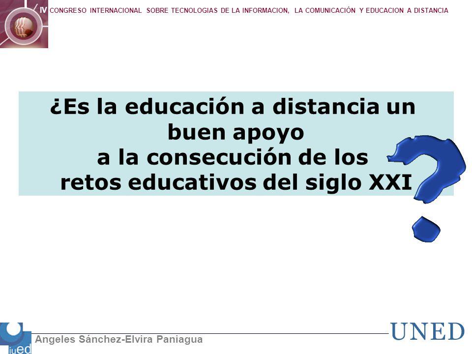 Angeles Sánchez-Elvira Paniagua IV CONGRESO INTERNACIONAL SOBRE TECNOLOGIAS DE LA INFORMACION, LA COMUNICACIÓN Y EDUCACION A DISTANCIA ¿Es la educació