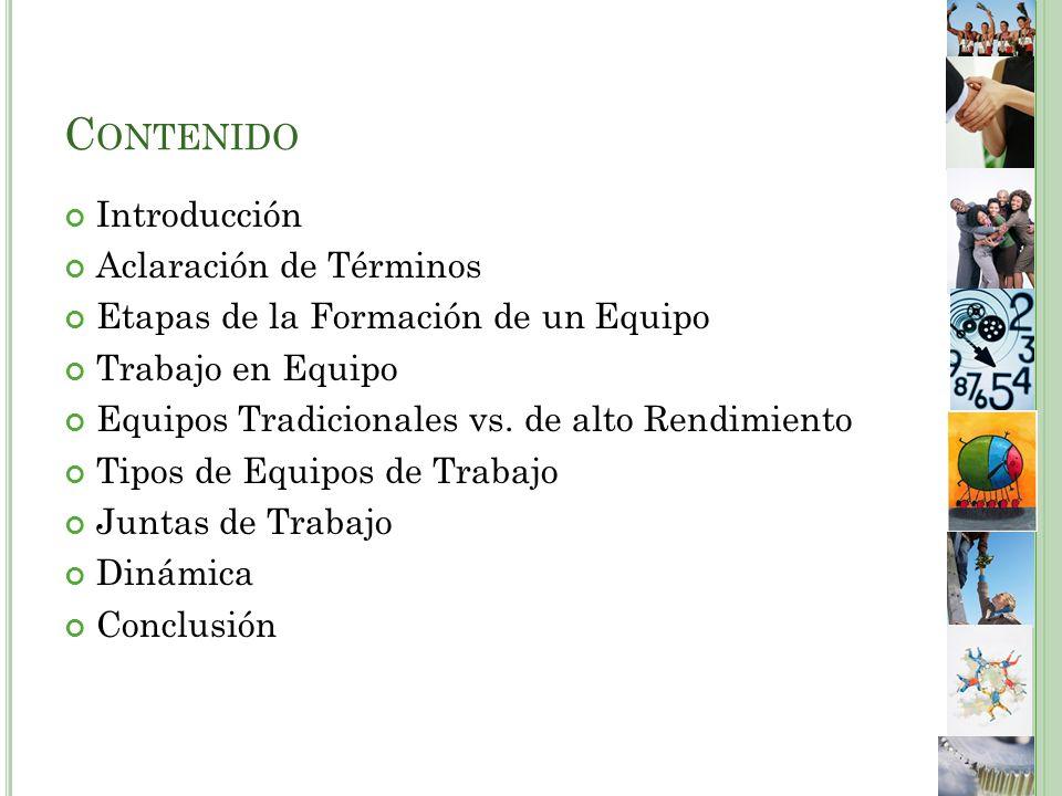 C ONTENIDO Introducción Aclaración de Términos Etapas de la Formación de un Equipo Trabajo en Equipo Equipos Tradicionales vs.