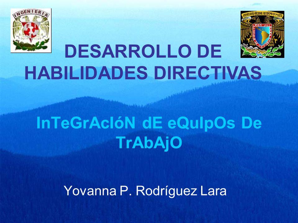 InTeGrAcIóN dE eQuIpOs De TrAbAjO Yovanna P. Rodríguez Lara DESARROLLO DE HABILIDADES DIRECTIVAS