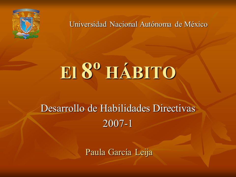 El 8º HÁBITO Desarrollo de Habilidades Directivas 2007-1 Paula García Leija Universidad Nacional Autónoma de México