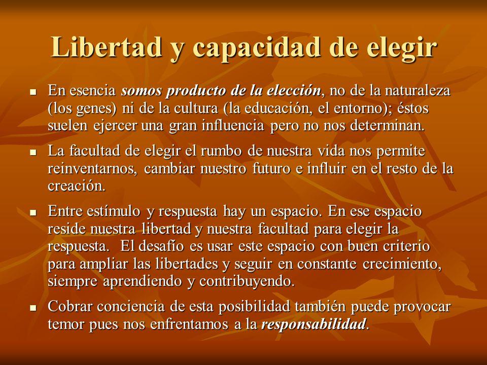 Libertad y capacidad de elegir En esencia somos producto de la elección, no de la naturaleza (los genes) ni de la cultura (la educación, el entorno);