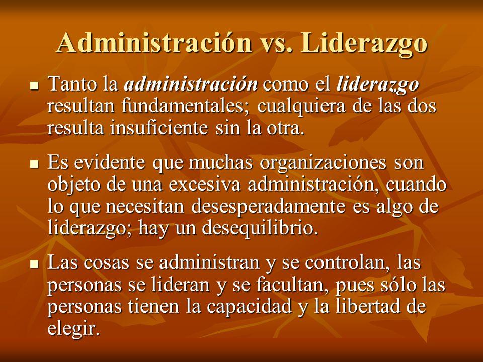 Administración vs. Liderazgo Tanto la administración como el liderazgo resultan fundamentales; cualquiera de las dos resulta insuficiente sin la otra.