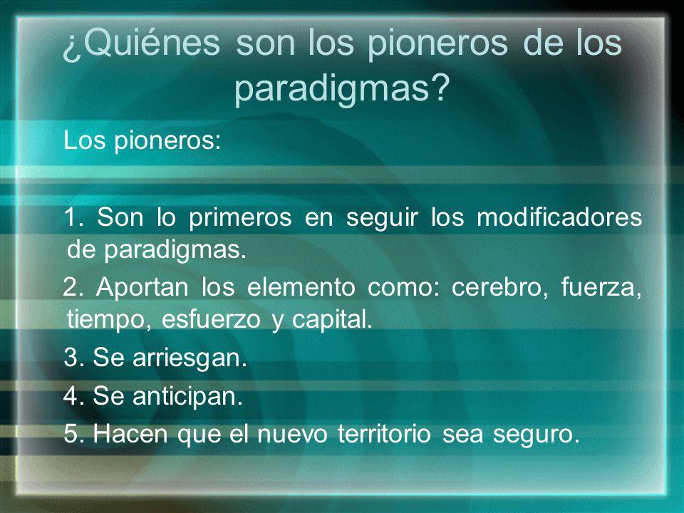 ¿Quiénes son los pioneros de los paradigmas? Los pioneros: 1. Son lo primeros en seguir los modificadores de paradigmas. 2. Aportan los elemento como: