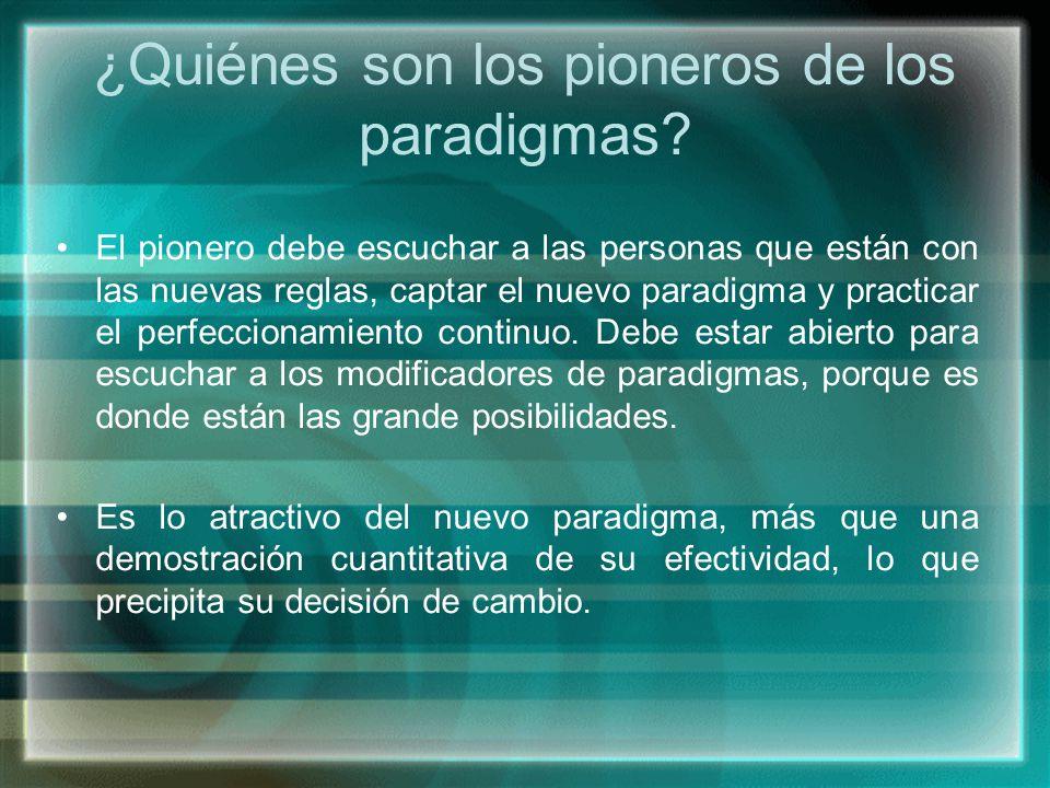 ¿Quiénes son los pioneros de los paradigmas? El pionero debe escuchar a las personas que están con las nuevas reglas, captar el nuevo paradigma y prac