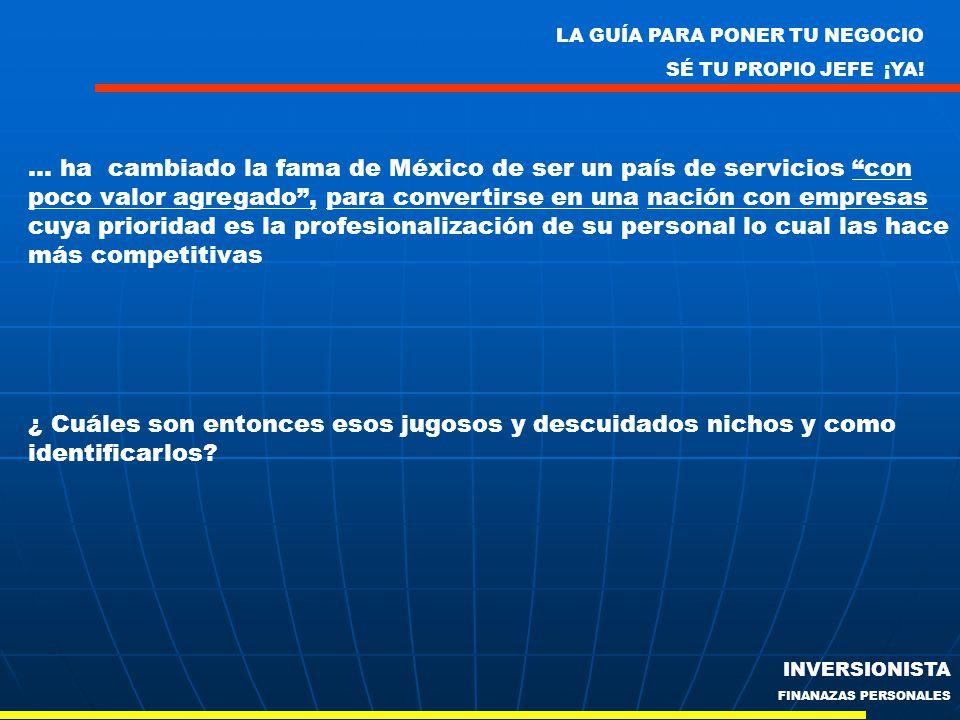 LA GUÍA PARA PONER TU NEGOCIO SÉ TU PROPIO JEFE ¡YA! INVERSIONISTA FINANAZAS PERSONALES … ha cambiado la fama de México de ser un país de servicios co