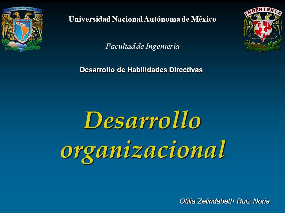 Universidad Nacional Autónoma de México Desarrollo organizacional Facultad de Ingeniería Desarrollo de Habilidades Directivas Otilia Zelindabeth Ruiz