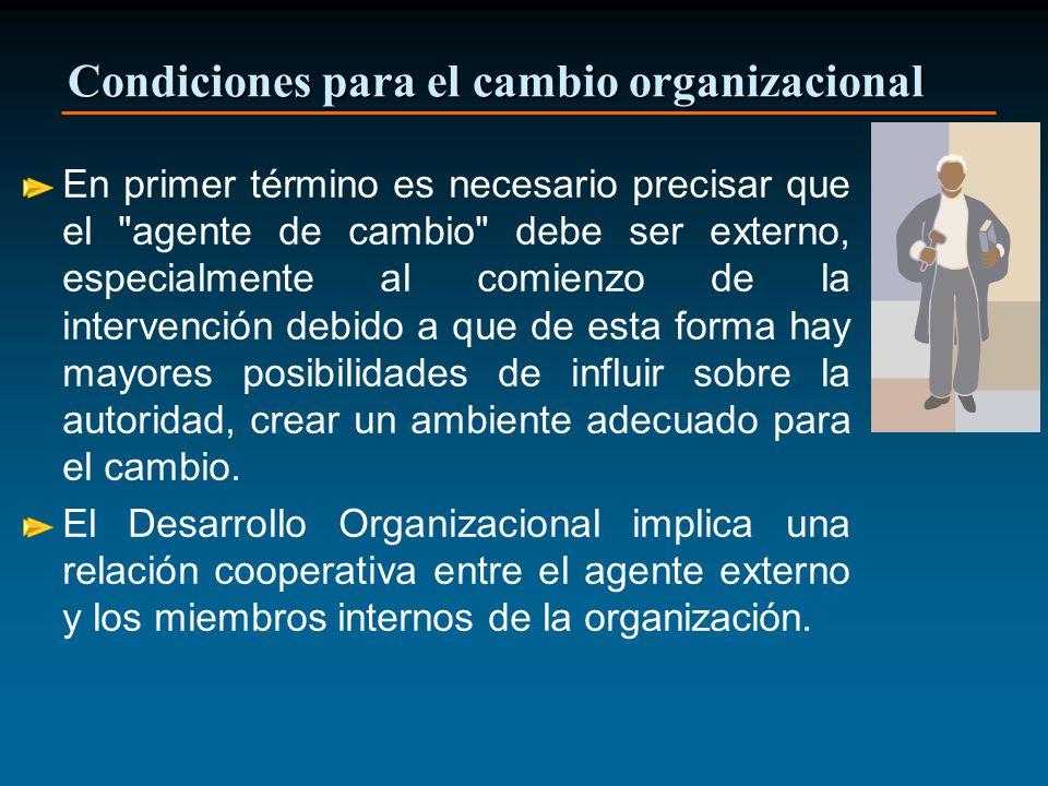 Condiciones para el cambio organizacional En primer término es necesario precisar que el