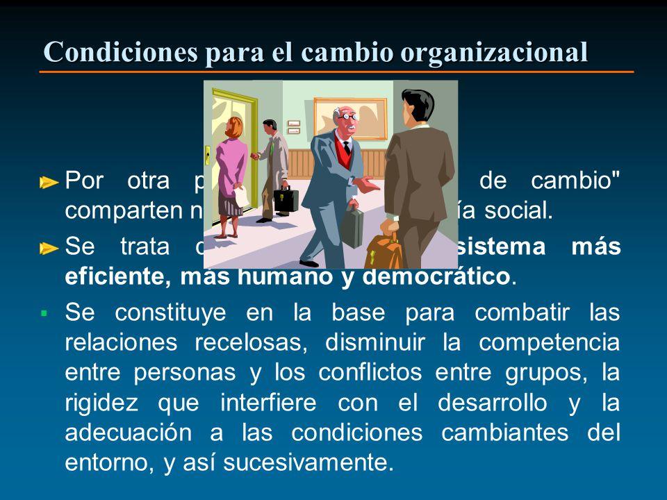 Condiciones para el cambio organizacional Por otra parte estos agentes de cambio comparten normalmente una filosofía social.