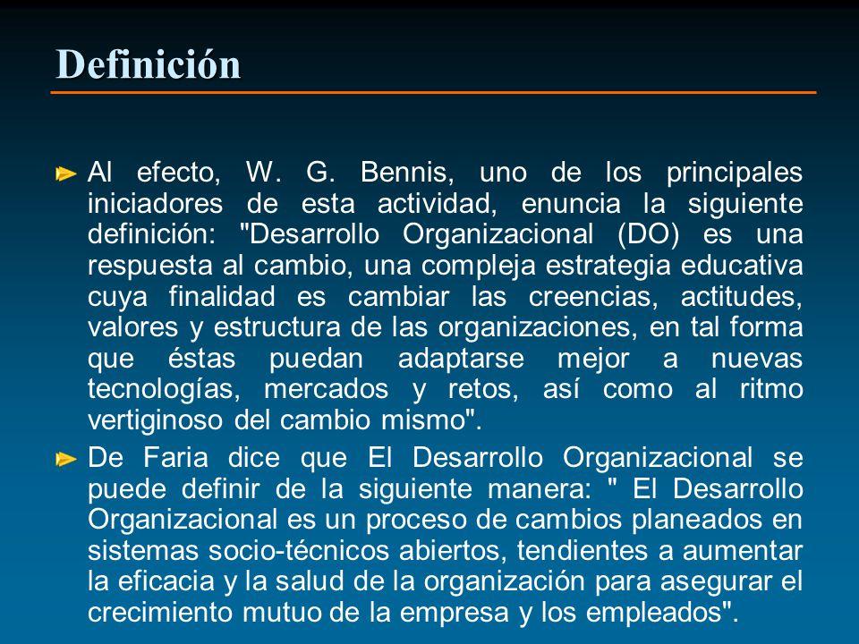 Definición Al efecto, W. G. Bennis, uno de los principales iniciadores de esta actividad, enuncia la siguiente definición: