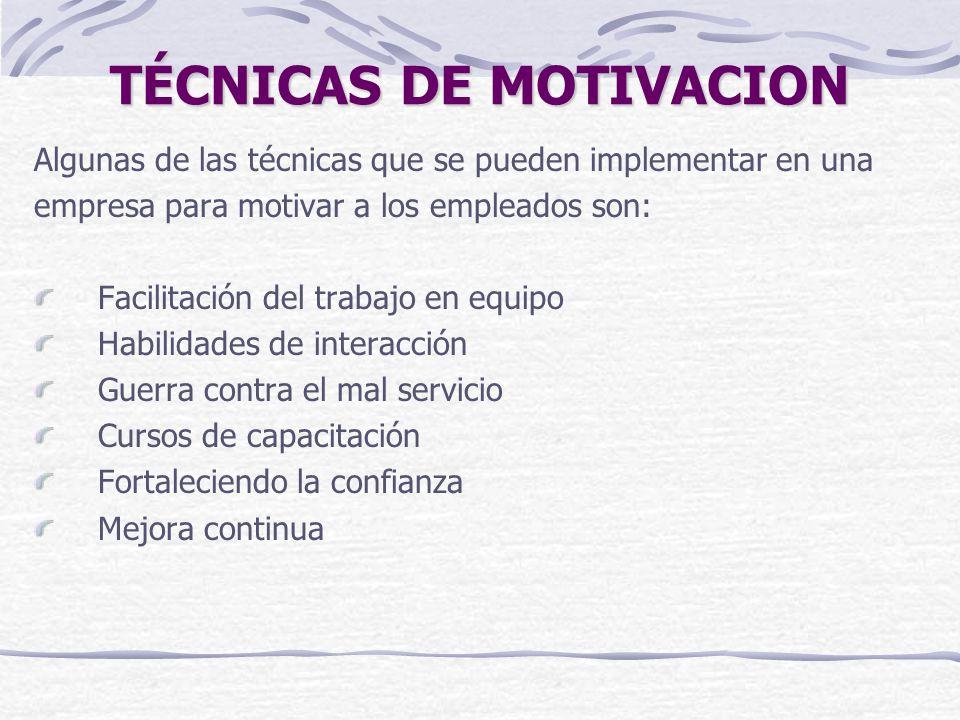 TÉCNICAS DE MOTIVACION Algunas de las técnicas que se pueden implementar en una empresa para motivar a los empleados son: Facilitación del trabajo en