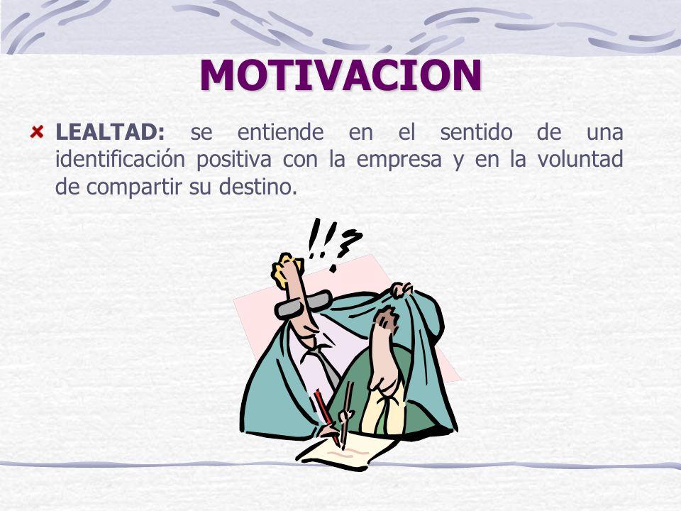 MOTIVACION LEALTAD: se entiende en el sentido de una identificación positiva con la empresa y en la voluntad de compartir su destino.