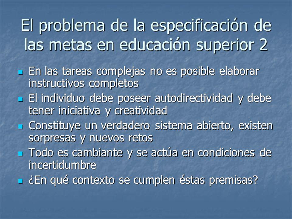 El problema de la especificación de las metas en educación superior 2 En las tareas complejas no es posible elaborar instructivos completos En las tar