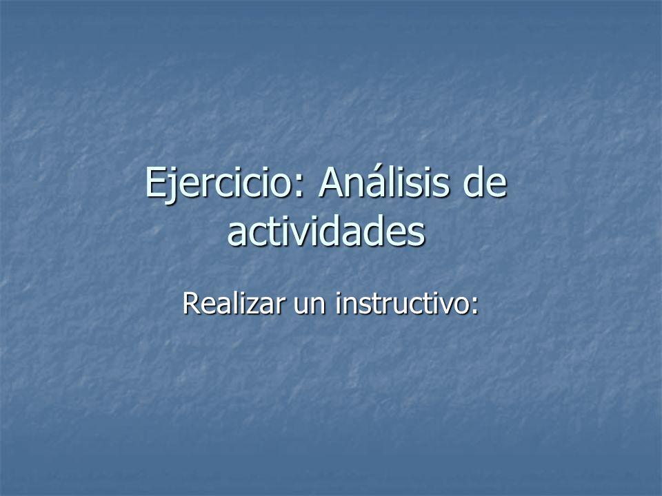 Ejercicio: Análisis de actividades Realizar un instructivo: