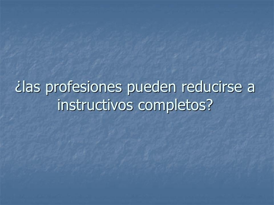 ¿las profesiones pueden reducirse a instructivos completos?