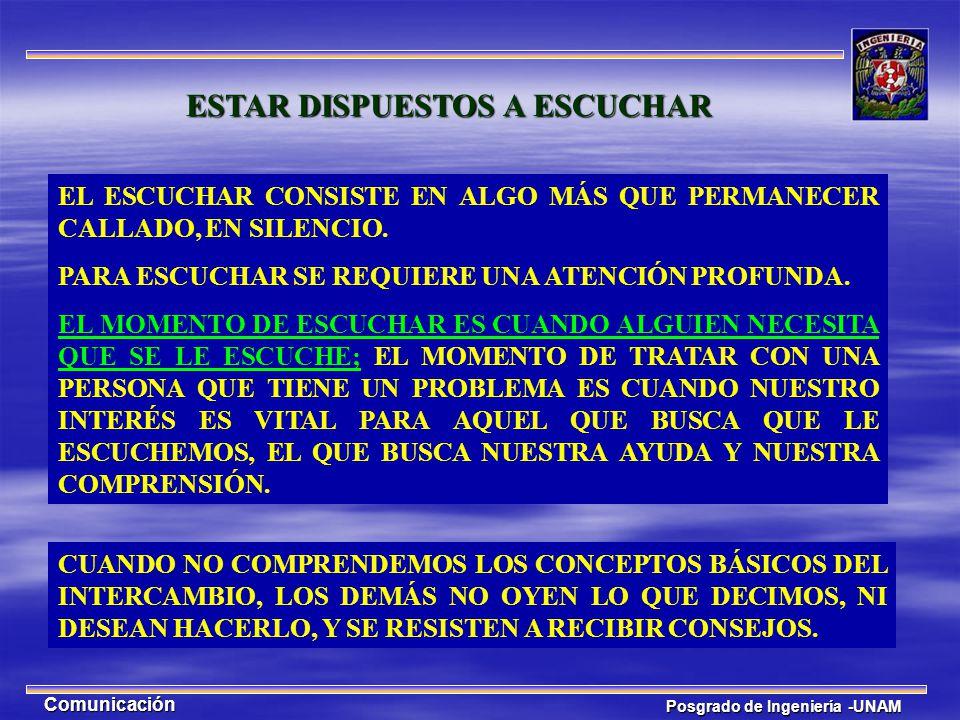 Posgrado de Ingeniería -UNAM Comunicación ESTAR DISPUESTOS A ESCUCHAR EL ESCUCHAR CONSISTE EN ALGO MÁS QUE PERMANECER CALLADO, EN SILENCIO. PARA ESCUC