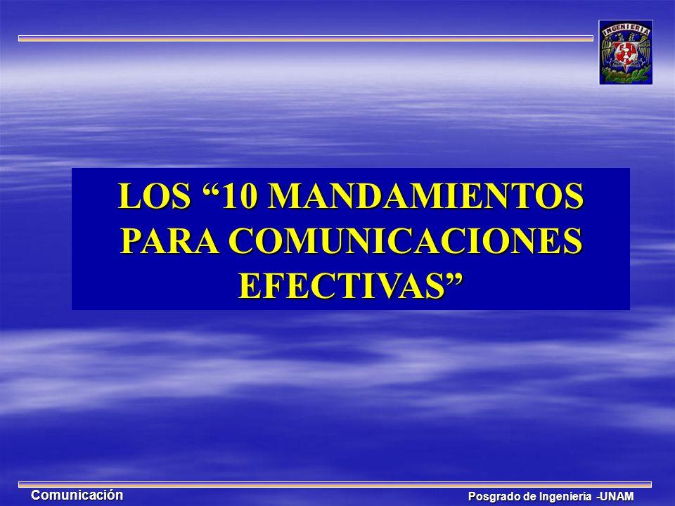 Posgrado de Ingeniería -UNAM Comunicación LOS 10 MANDAMIENTOS PARA COMUNICACIONES EFECTIVAS