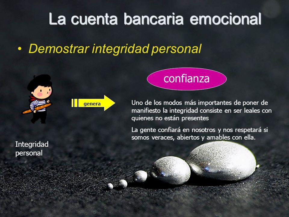 La cuenta bancaria emocional Demostrar integridad personal Integridad personal genera confianza Uno de los modos más importantes de poner de manifiest