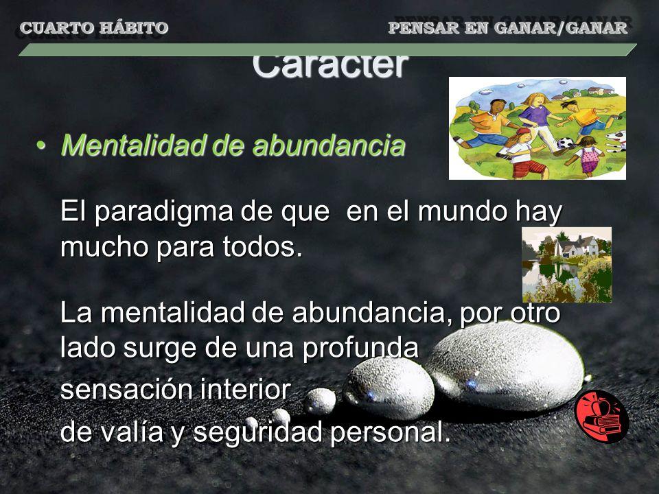 Carácter Mentalidad de abundanciaMentalidad de abundancia El paradigma de que en el mundo hay mucho para todos. La mentalidad de abundancia, por otro