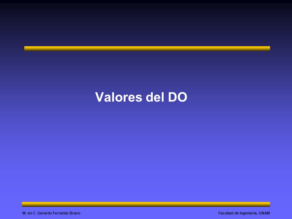 Facultad de Ingeniería, UNAMM. en C. Gerardo Ferrando Bravo Valores del DO