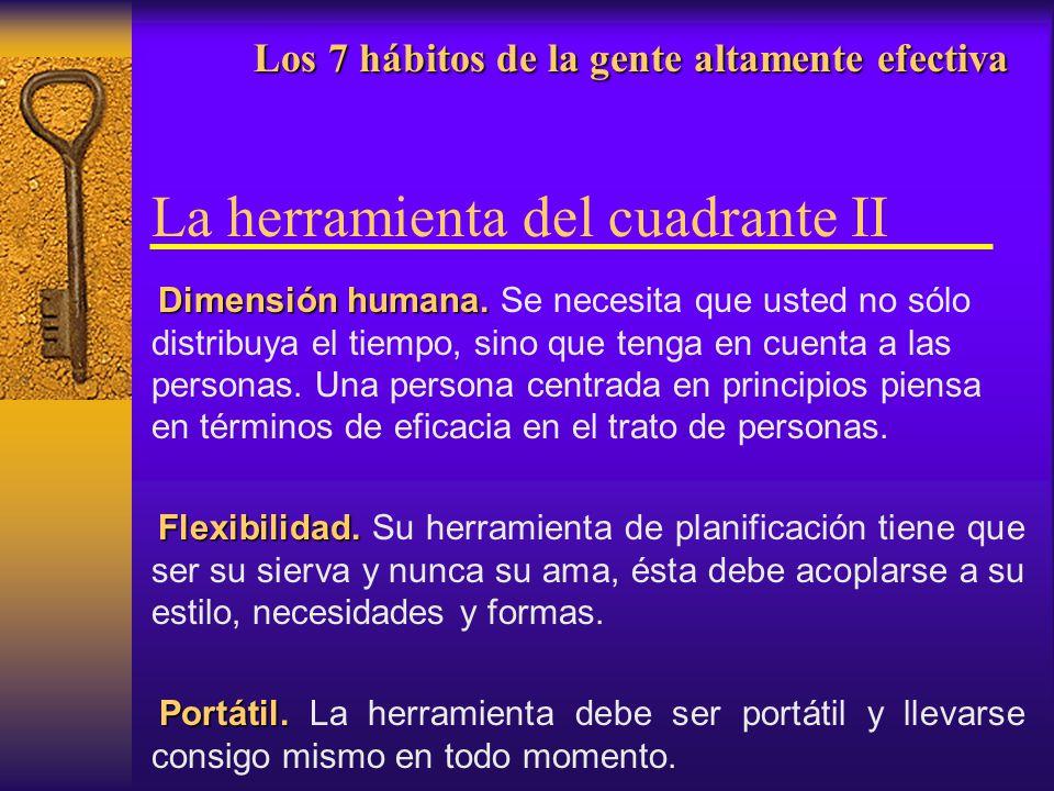 Los 7 hábitos de la gente altamente efectiva Los 7 hábitos de la gente altamente efectiva La herramienta del cuadrante II Dimensión humana. Dimensión