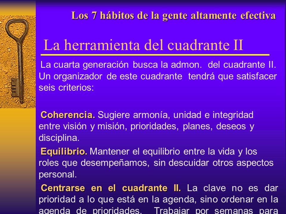 Los 7 hábitos de la gente altamente efectiva Los 7 hábitos de la gente altamente efectiva La herramienta del cuadrante II La cuarta generación busca l